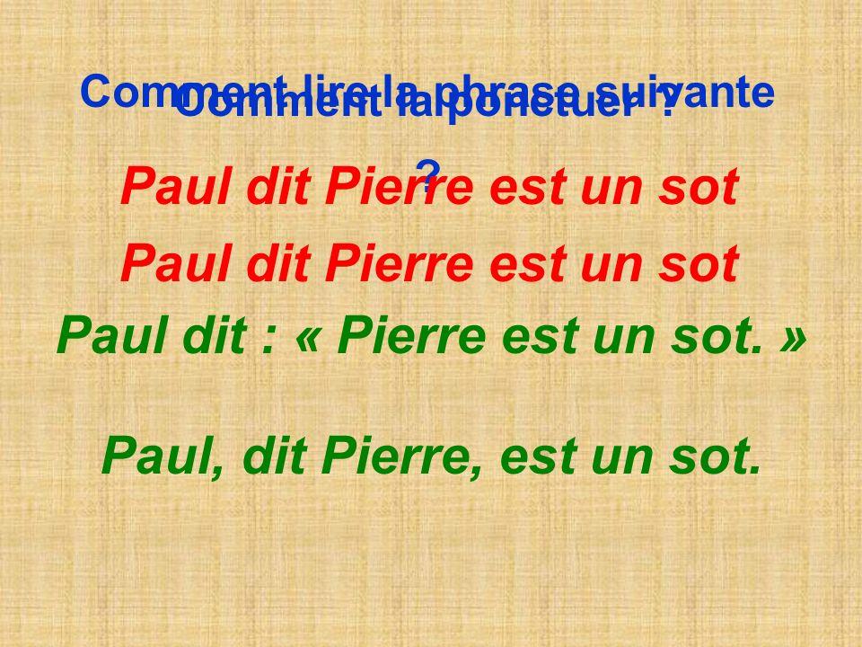 Paul dit : « Pierre est un sot. » Paul, dit Pierre, est un sot.