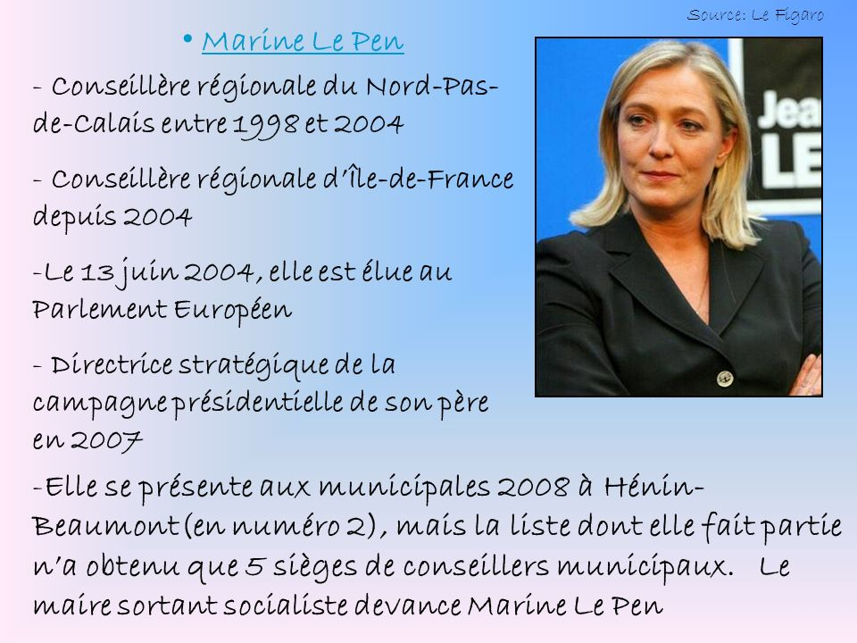 Source: Le Figaro Marine Le Pen. Conseillère régionale du Nord-Pas-de-Calais entre 1998 et 2004. Conseillère régionale d'Île-de-France depuis 2004.