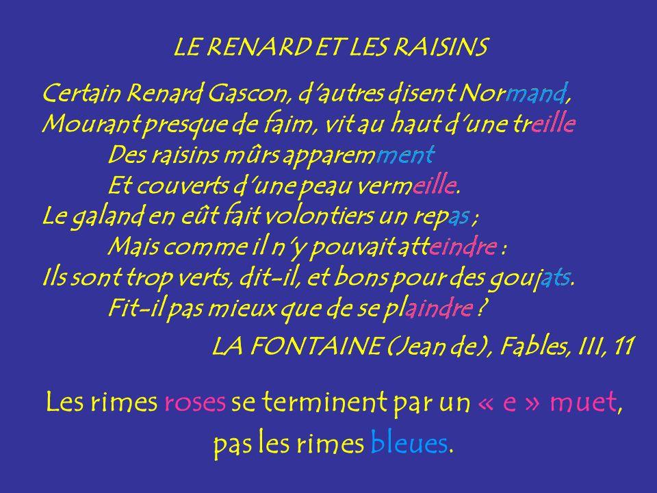 Les rimes roses se terminent par un « e » muet, pas les rimes bleues.