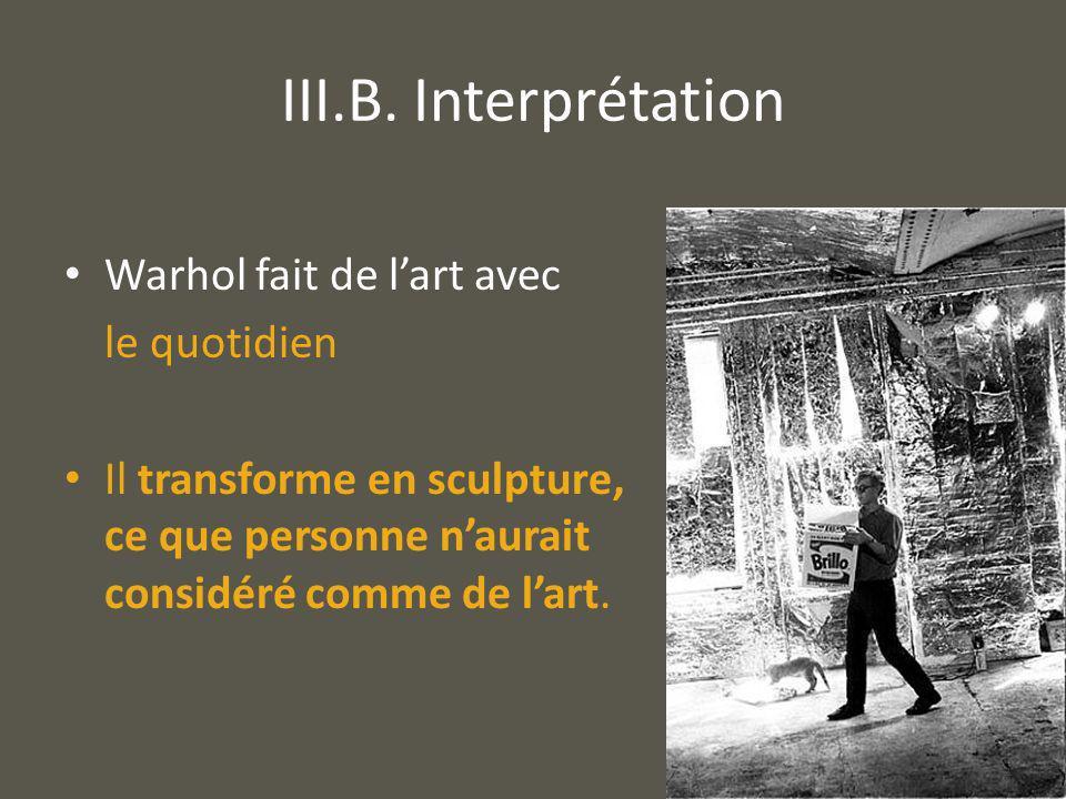 III.B. Interprétation Warhol fait de l'art avec le quotidien