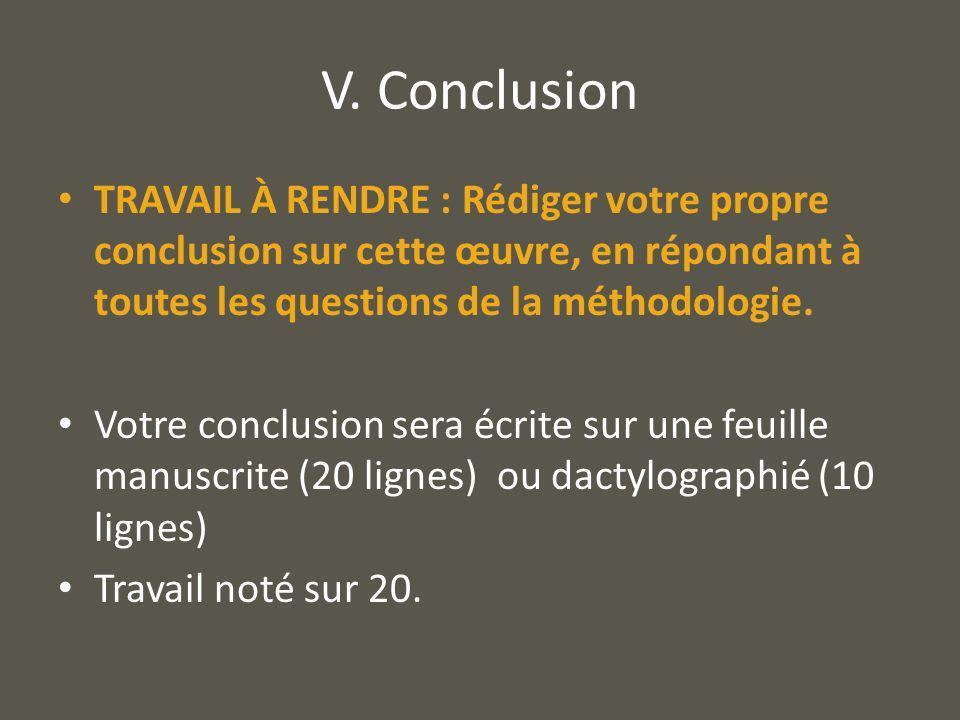 V. Conclusion TRAVAIL À RENDRE : Rédiger votre propre conclusion sur cette œuvre, en répondant à toutes les questions de la méthodologie.