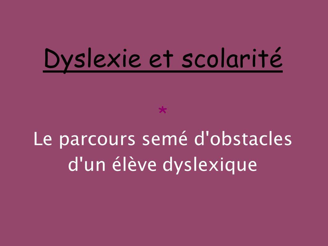 Dyslexie et scolarité * Le parcours semé d obstacles d un élève dyslexique