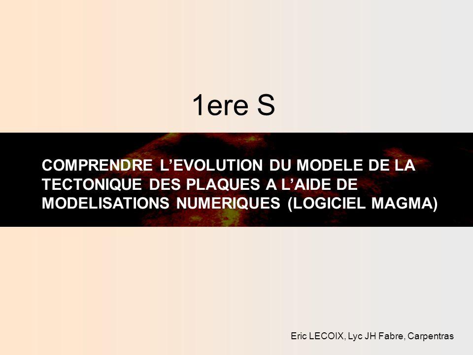 1ere S COMPRENDRE L'EVOLUTION DU MODELE DE LA TECTONIQUE DES PLAQUES A L'AIDE DE MODELISATIONS NUMERIQUES (LOGICIEL MAGMA)