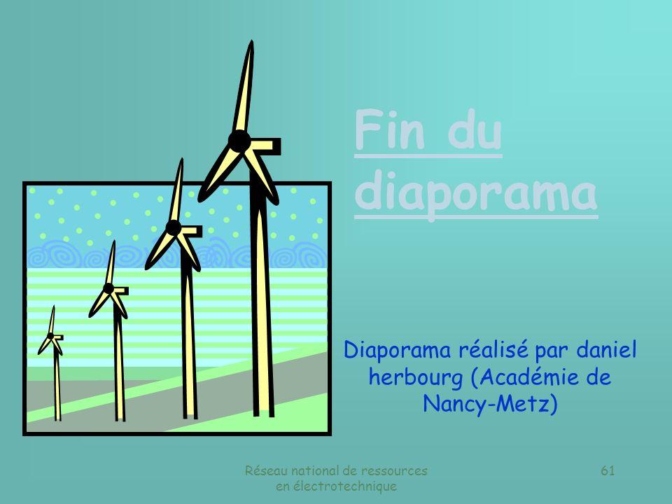 Fin du diaporama Diaporama réalisé par daniel herbourg (Académie de Nancy-Metz) Réseau national de ressources en électrotechnique.
