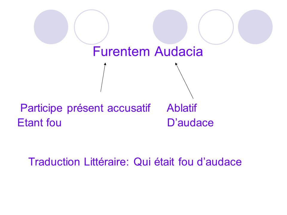 Furentem Audacia Participe présent accusatif Ablatif