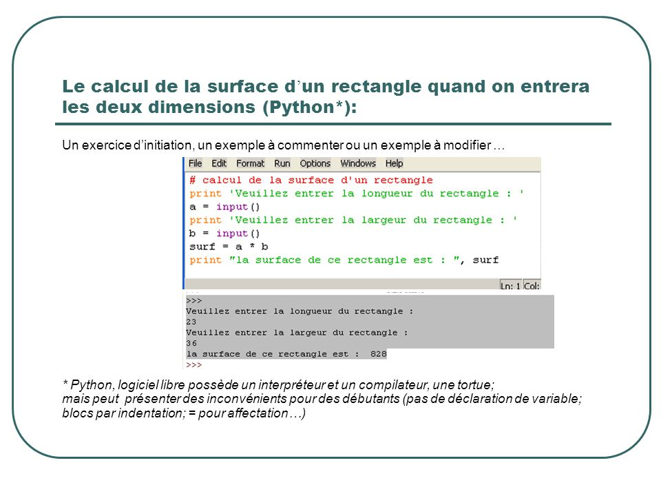 Le calcul de la surface d'un rectangle quand on entrera les deux dimensions (Python*):