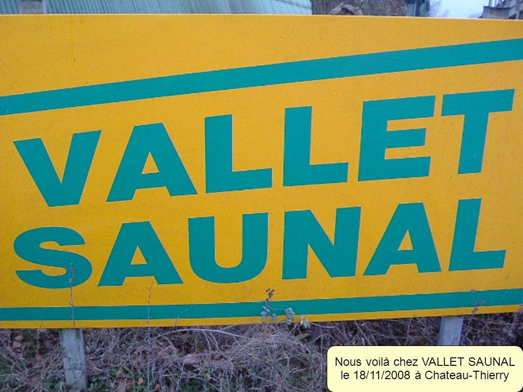 Nous voilà chez VALLET SAUNAL le 18/11/2008 à Chateau-Thierry