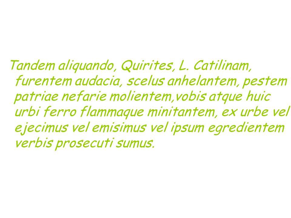 Tandem aliquando, Quirites, L
