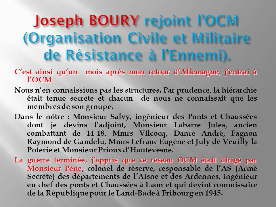 Joseph BOURY rejoint l'OCM (Organisation Civile et Militaire de Résistance à l'Ennemi).