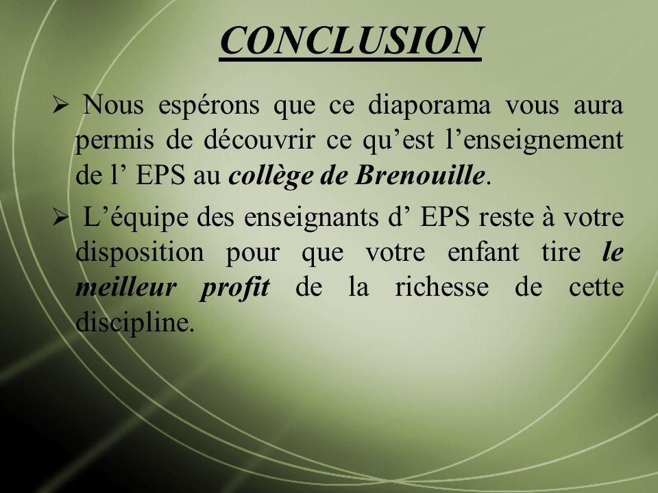 CONCLUSION Nous espérons que ce diaporama vous aura permis de découvrir ce qu'est l'enseignement de l' EPS au collège de Brenouille.