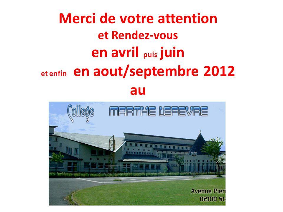 Merci de votre attention et Rendez-vous en avril puis juin et enfin en aout/septembre 2012 au