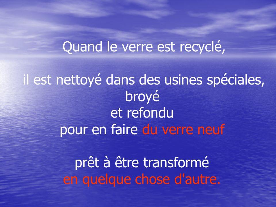 Quand le verre est recyclé, il est nettoyé dans des usines spéciales,