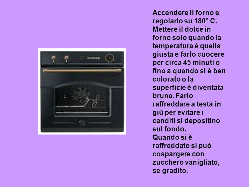 Accendere il forno e regolarlo su 180° C