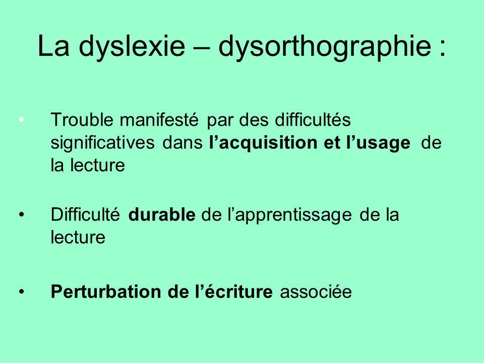 La dyslexie – dysorthographie :