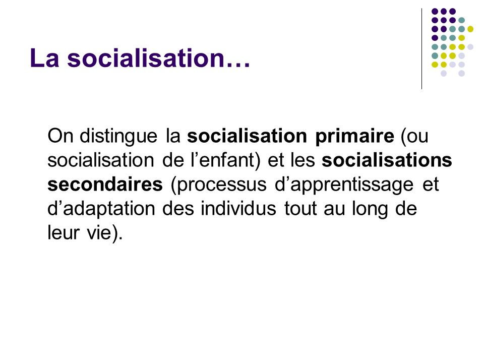 La socialisation…