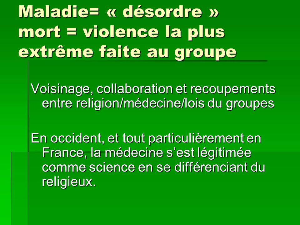 Maladie= « désordre » mort = violence la plus extrême faite au groupe