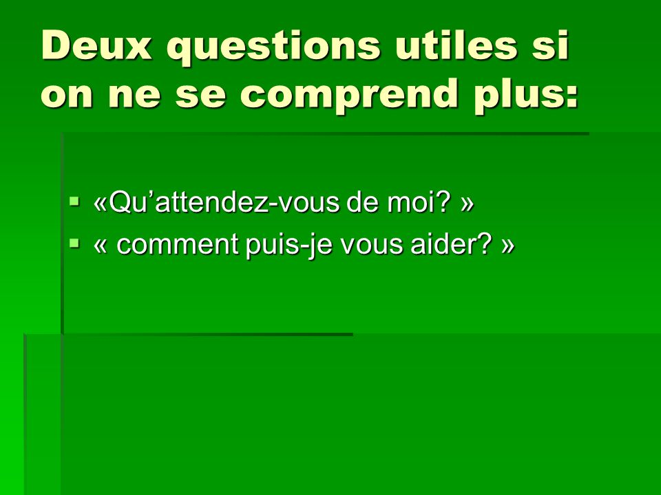 Deux questions utiles si on ne se comprend plus: