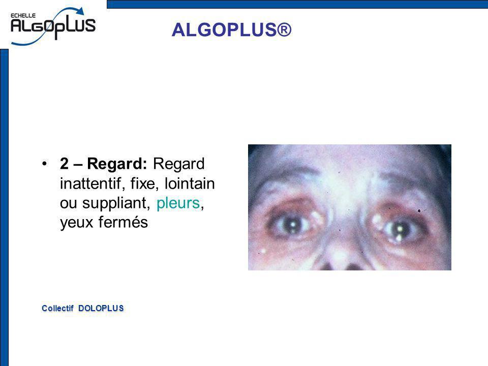 ALGOPLUS® 2 – Regard: Regard inattentif, fixe, lointain ou suppliant, pleurs, yeux fermés.