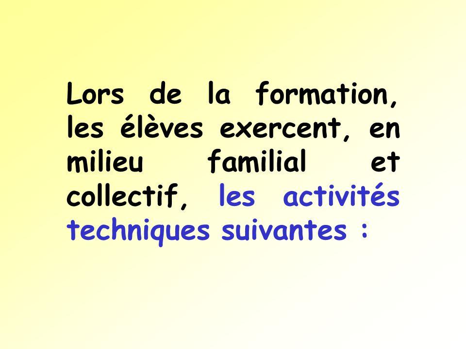 Lors de la formation, les élèves exercent, en milieu familial et collectif, les activités techniques suivantes :