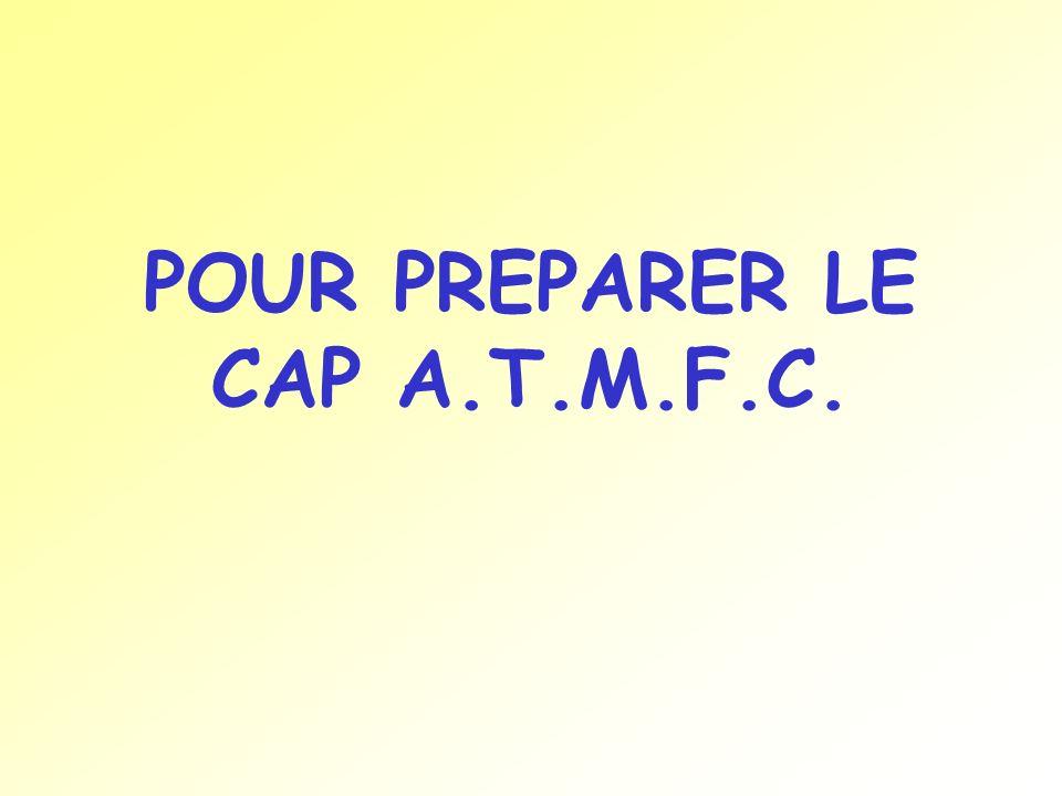 POUR PREPARER LE CAP A.T.M.F.C.