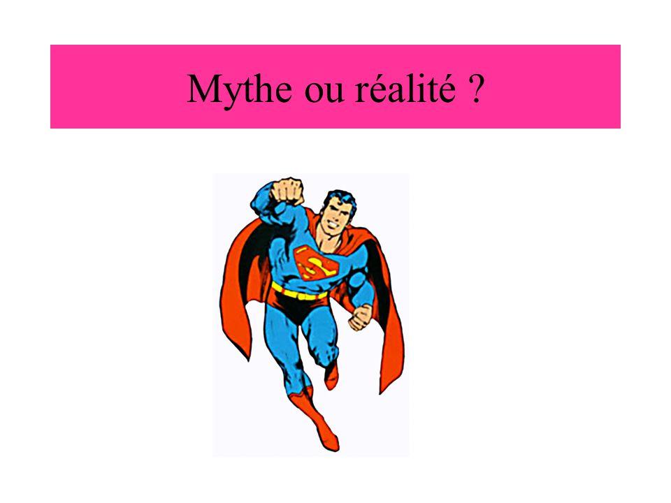 Mythe ou réalité