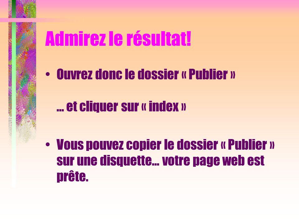 Admirez le résultat! Ouvrez donc le dossier « Publier » … et cliquer sur « index »