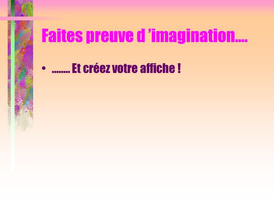 Faites preuve d 'imagination….