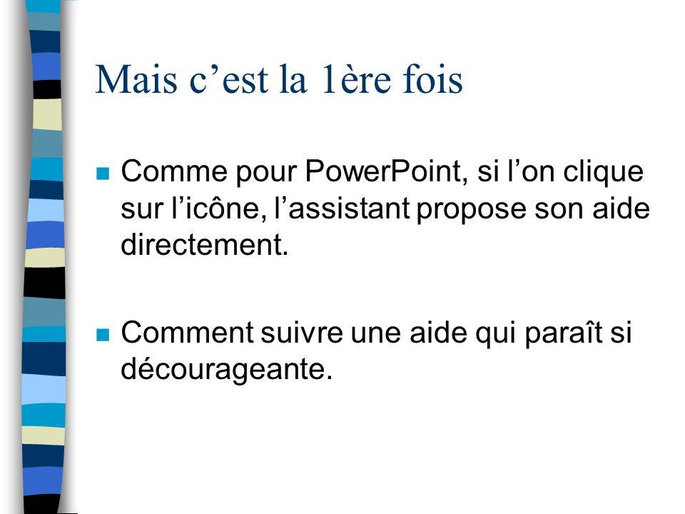 Mais c'est la 1ère foisComme pour PowerPoint, si l'on clique sur l'icône, l'assistant propose son aide directement.