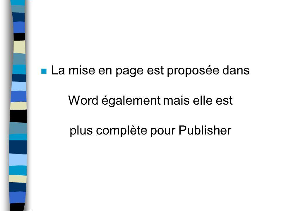 La mise en page est proposée dans Word également mais elle est plus complète pour Publisher