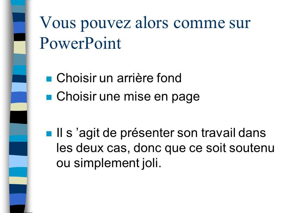 Vous pouvez alors comme sur PowerPoint