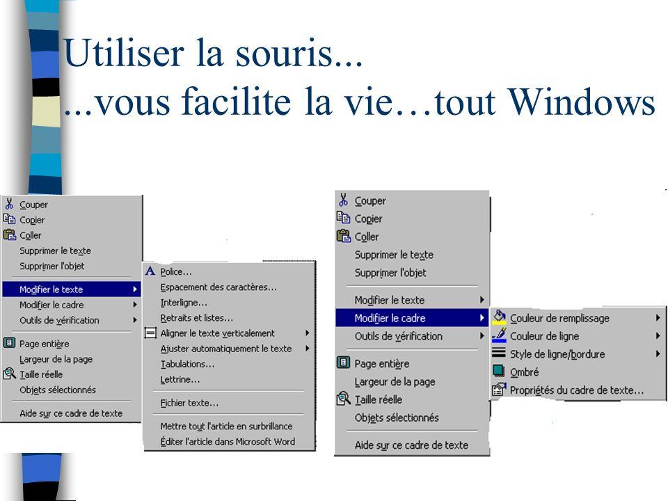 Utiliser la souris... ...vous facilite la vie…tout Windows