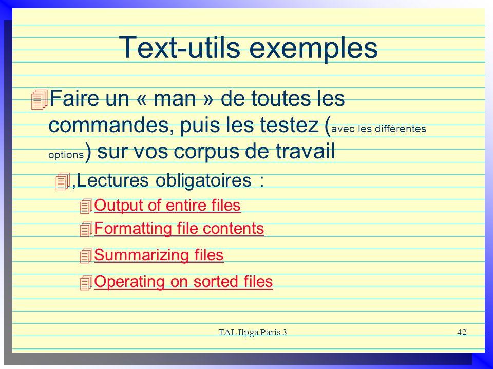 Text-utils exemples Faire un « man » de toutes les commandes, puis les testez (avec les différentes options) sur vos corpus de travail.