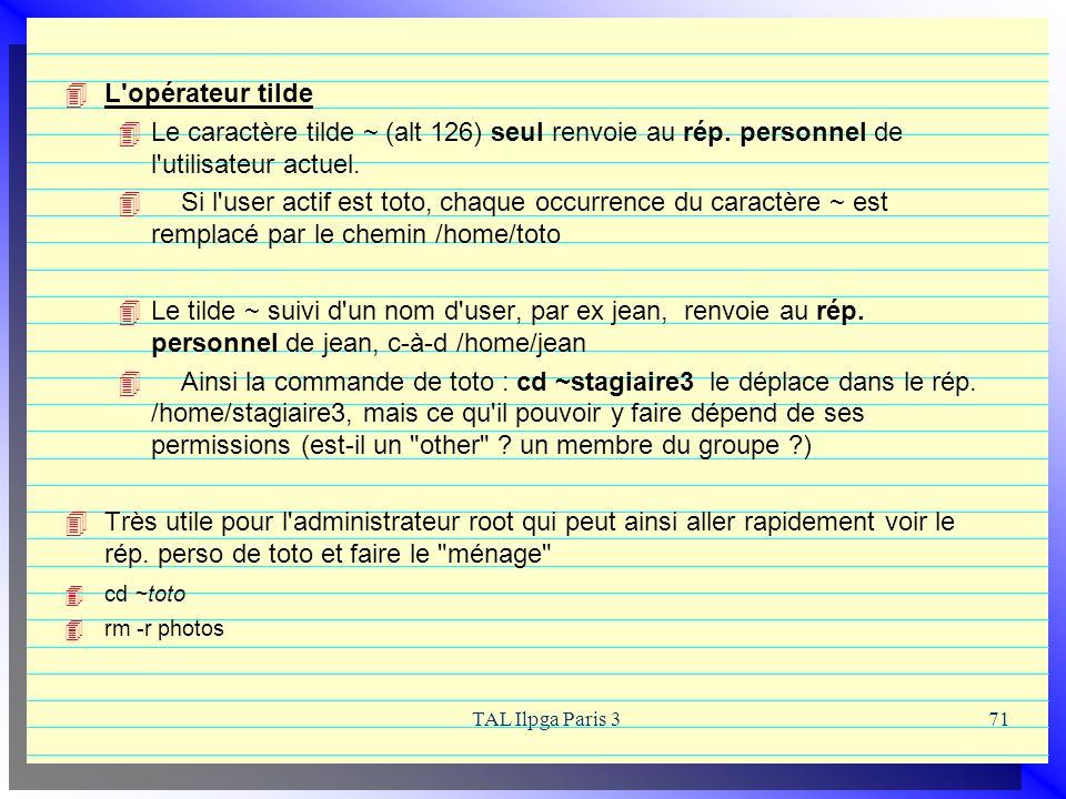 L opérateur tilde Le caractère tilde ~ (alt 126) seul renvoie au rép. personnel de l utilisateur actuel.