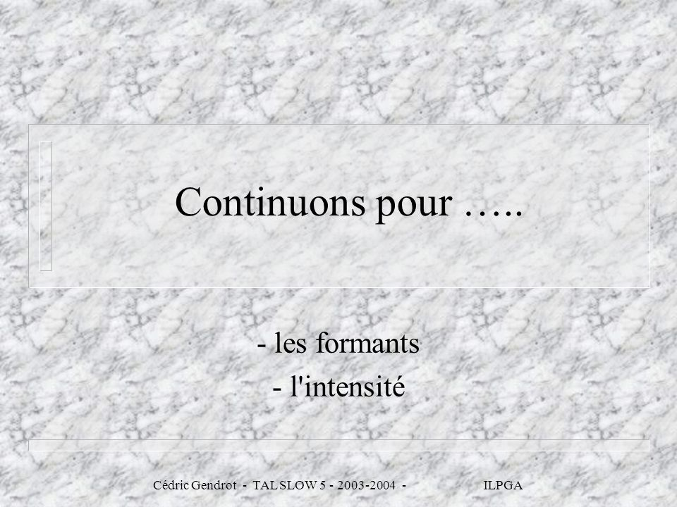 - les formants - l intensité