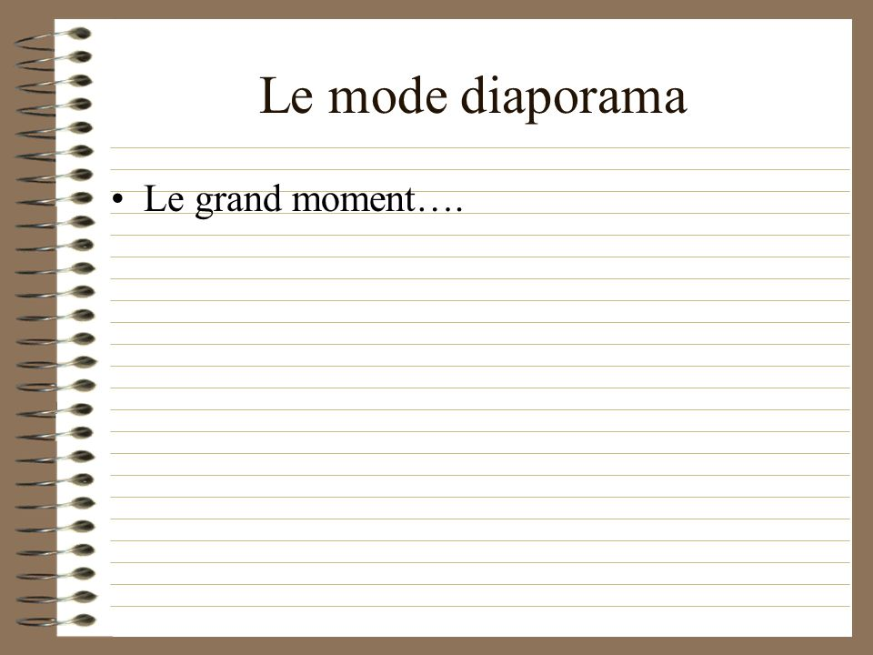 Le mode diaporama Le grand moment….