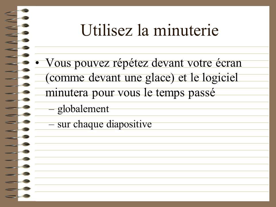 Utilisez la minuterie Vous pouvez répétez devant votre écran (comme devant une glace) et le logiciel minutera pour vous le temps passé.