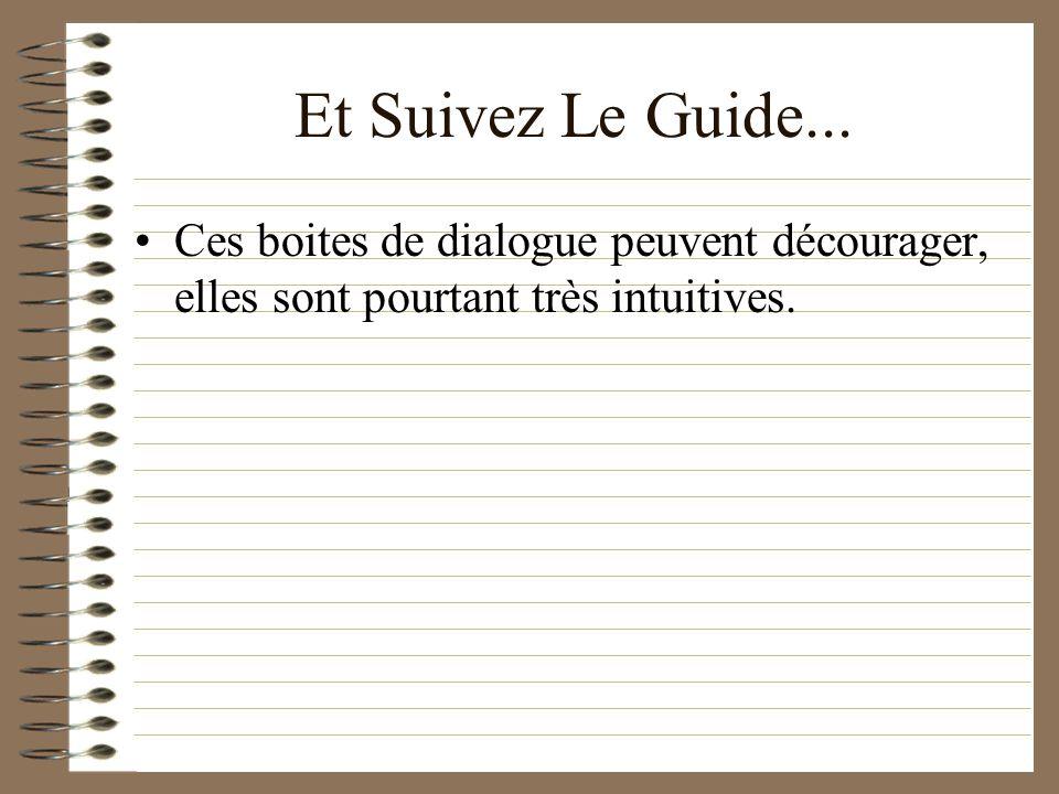 Et Suivez Le Guide...Ces boites de dialogue peuvent décourager, elles sont pourtant très intuitives.
