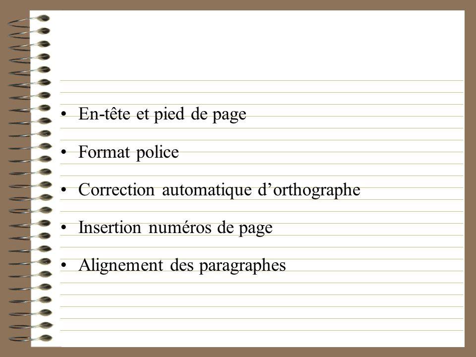 En-tête et pied de page Format police. Correction automatique d'orthographe. Insertion numéros de page.