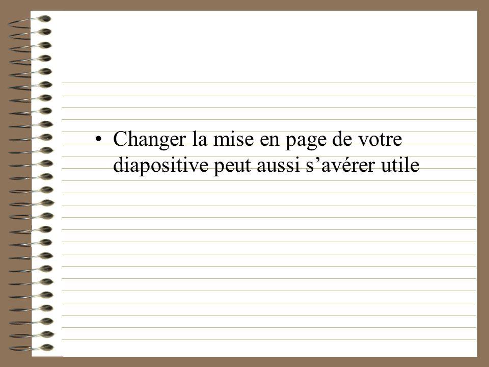 Changer la mise en page de votre diapositive peut aussi s'avérer utile