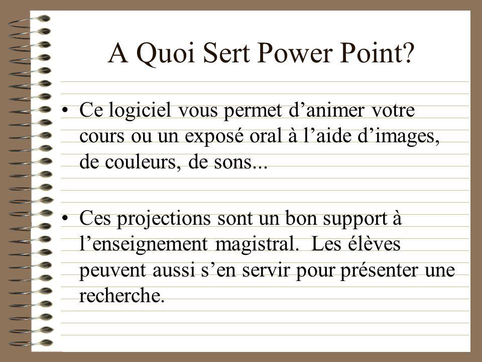 A Quoi Sert Power Point Ce logiciel vous permet d'animer votre cours ou un exposé oral à l'aide d'images, de couleurs, de sons...