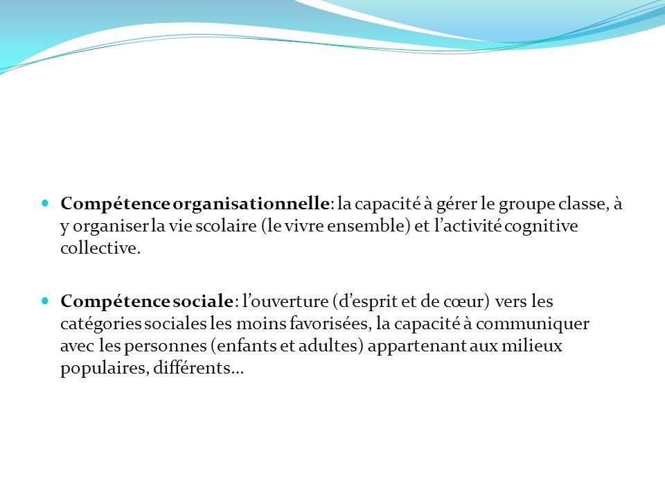 Compétence organisationnelle: la capacité à gérer le groupe classe, à y organiser la vie scolaire (le vivre ensemble) et l'activité cognitive collective.