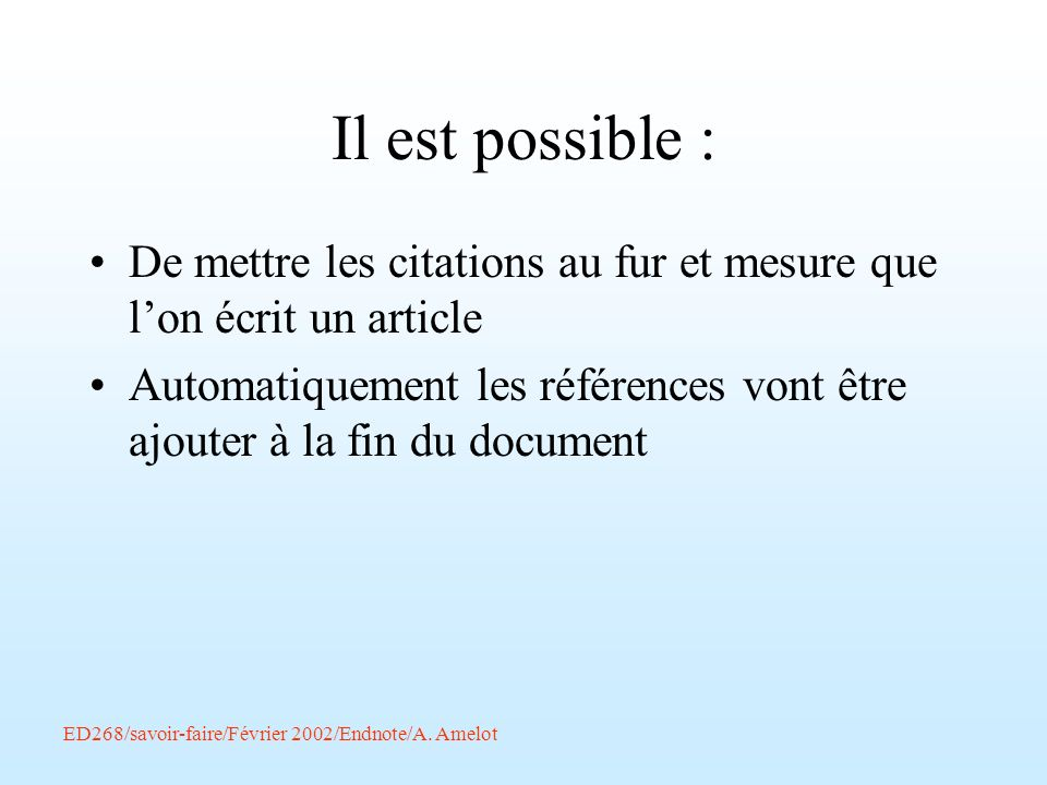 Il est possible : De mettre les citations au fur et mesure que l'on écrit un article.