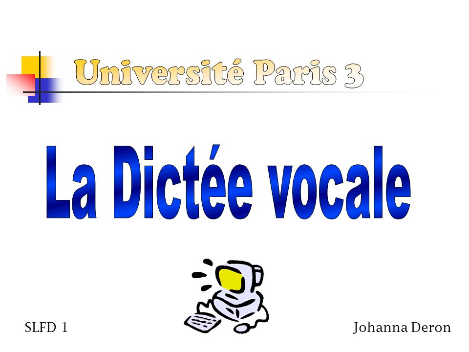 Université Paris 3 La Dictée vocale SLFD 1 Johanna Deron