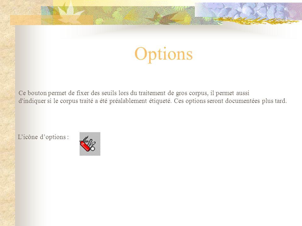 Options Ce bouton permet de fixer des seuils lors du traitement de gros corpus, il permet aussi.