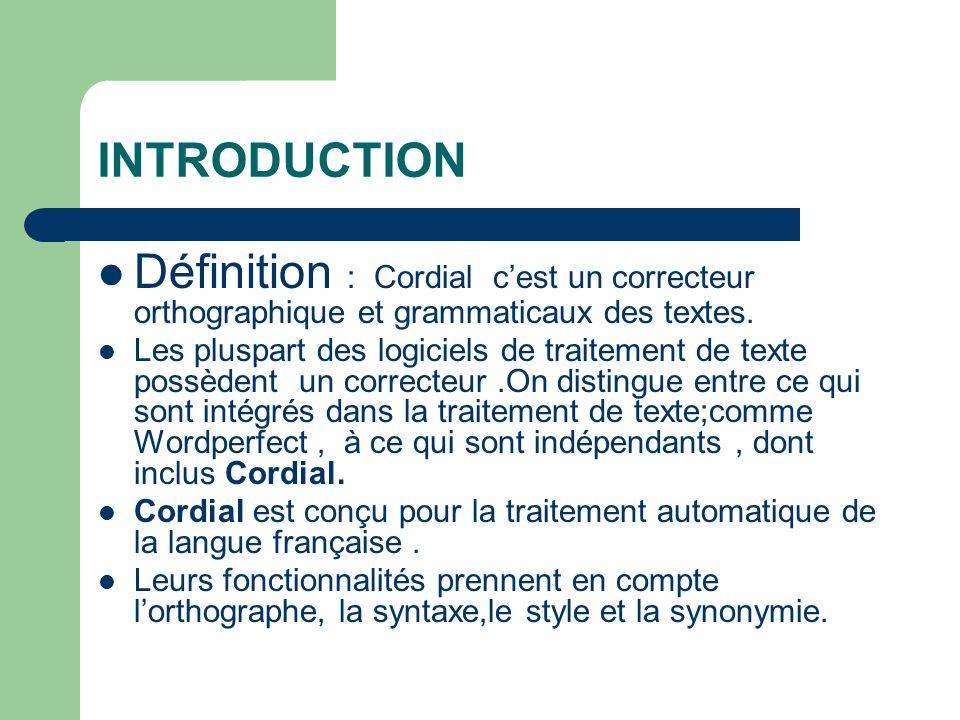 INTRODUCTION Définition : Cordial c'est un correcteur orthographique et grammaticaux des textes.