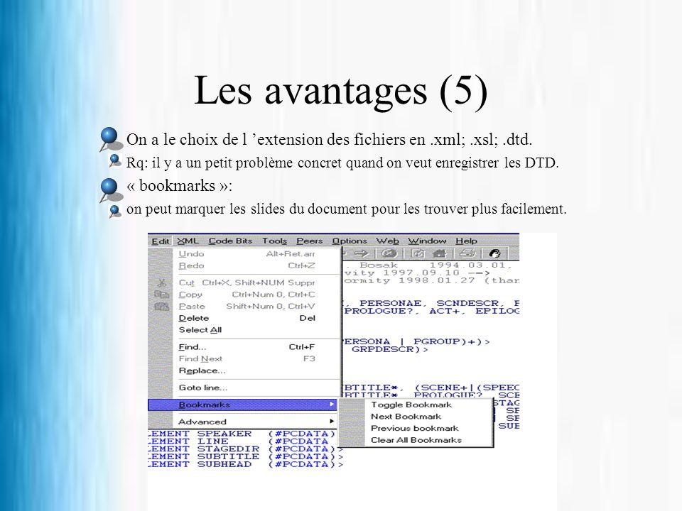 Les avantages (5) On a le choix de l 'extension des fichiers en .xml; .xsl; .dtd.
