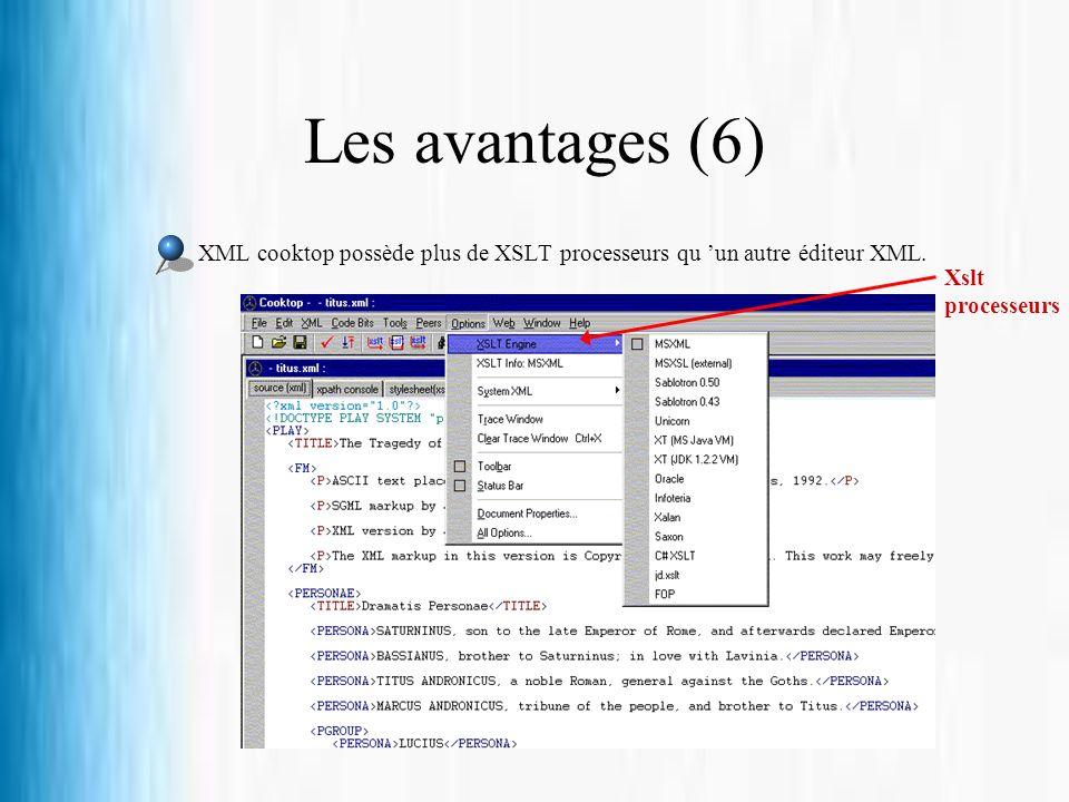 Les avantages (6) XML cooktop possède plus de XSLT processeurs qu 'un autre éditeur XML.