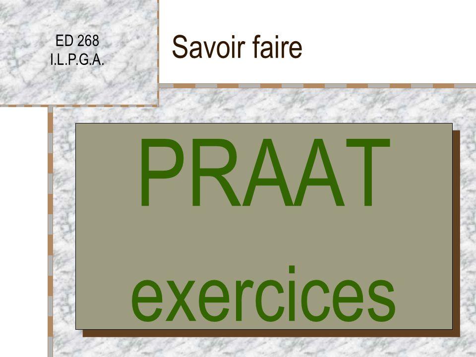 Savoir faire ED 268 I.L.P.G.A. PRAAT exercices
