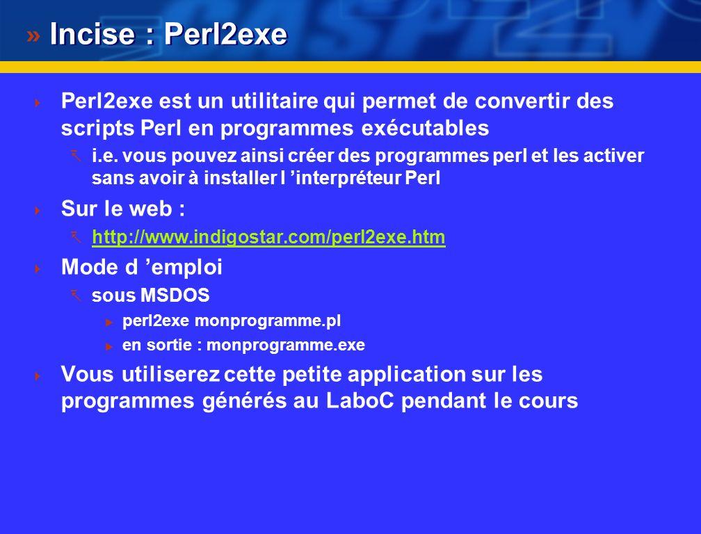 Incise : Perl2exe Perl2exe est un utilitaire qui permet de convertir des scripts Perl en programmes exécutables.