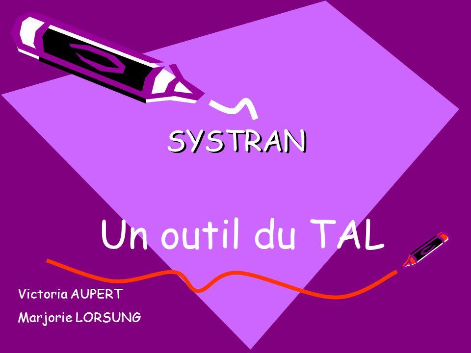 SYSTRAN Un outil du TAL Victoria AUPERT Marjorie LORSUNG